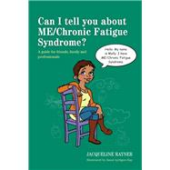 Can I Tell You About ME/Chronic Fatigue Syndrome? by Rayner, Jacqueline; Lythgoe-hay, Jason, 9781849054522