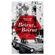 Beirut, Beirut A Novel of Love & War by Ibrahim, Sonallah; Rossetti, Chip, 9789992194522