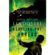 Handling the Undead by Lindqvist, John Ajvide, 9780312604523