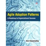 Agile Adoption Patterns A Roadmap to Organizational Success by Elssamadisy, Amr, 9780321514523