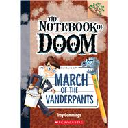 March of the Vanderpants: A Branches Book (The Notebook of Doom #12) by Cummings, Troy, 9781338034523