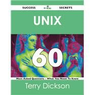 Unix 60 Success Secrets: 60 Most Asked Questions on Unix What You Need To Know by Dickson, Terry, 9781488524523