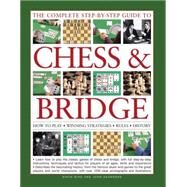 The Complete Step-by-step Guide to Chess & Bridge: How to Play; Winning Strategies; Rules; History by Bird, David; Saunders, John, 9781780194523