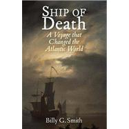 Ship of Death; A Voyage that Changed the Atlantic World by Billy G. Smith, 9780300194524