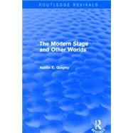The Modern Stage and Other Worlds (Routledge Revivals) by Quigley; Austin E., 9781138804524