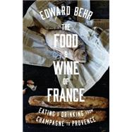 The Food and Wine of France by Behr, Edward, 9781594204524