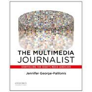 The Multimedia Journalist Storytelling for Today's Media Landscape by George-Palilonis, Jennifer, 9780199764525