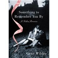 Something to Remember You By A Perilous Romance by Wilder, Gene, 9781250044525