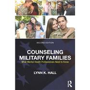 Counseling Military Families: What Mental Health Professionals Need to Know by Hall; Lynn K., 9780415704526