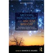 Modern Psychology and Ancient Wisdom: Psychological Healing Practices from the World's Religious Traditions by Mijares; Sharon G., 9781138884526