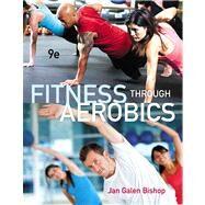 Fitness through Aerobics by Bishop, Jan Galen, 9780321884527