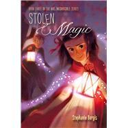 Stolen Magic by Burgis, Stephanie, 9781416994527