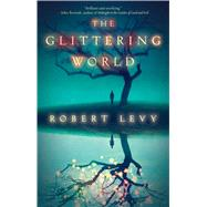 The Glittering World by Levy, Robert, 9781476774527