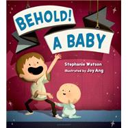 Behold! A Baby by Watson, Stephanie; Ang, Joy, 9781619634527