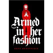 Armed in Her Fashion by Heartfield, Kate, 9781771484527