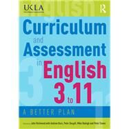 Curriculum and Assessment in English 3 to 11: A better plan by Richmond; John, 9780415784528