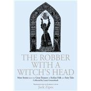 The Robber with a Witch's Head: More Stories from the Great Treasury of Sicilian Folk and Fairy Tales Collected by Laura Gonzenbach by Zipes,Jack, 9781138864528