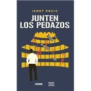Junten los pedazos / Gather The Pieces by Prcic, Ismet, 9786077354529