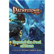 Pathfinder Tales: Beyond the Pool of Stars by Jones, Howard Andrew, 9780765374530