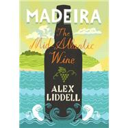 Madeira The Mid-Atlantic Wine by Liddell, Alex, 9781849044530