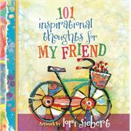 101 Inspirational Thoughts for My Friend by Siebert, Lori, 9780736964531
