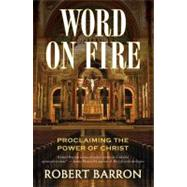Word on Fire : Proclaiming the Power of Christ by Unknown, 9780824524531