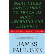 What Video Games Have to Teach Us About Learning and Literacy. Second Edition by Gee, James Paul, 9781403984531