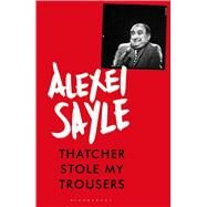 Thatcher Stole My Trousers by Sayle, Alexei, 9781408864531