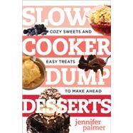 Slow Cooker Dump Desserts by Palmer, Jennifer, 9781581574531