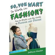 So, You Want to Work in Fashion? How to Break into the World of Fashion and Design by Wooster, Patricia, 9781582704531