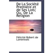 De la Sociactac Premiaure et de Ses Lois; Ou, de la Religion by Robert De Lamennais, Faclicitac, 9780554484532