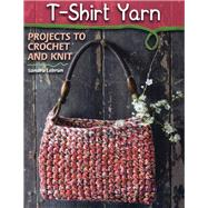 T-Shirt Yarn Projects to Crochet and Knit by Lebrun, Dr Sandra, 9780811714532