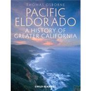 Pacific Eldorado : A History of Greater California by Osborne, Thomas J., 9781405194532