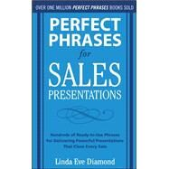 Perfect Phrases for Sales Presentations: Hundreds of Ready-to-Use Phrases for Delivering Powerful Presentations That Close Every Sale by Diamond, Linda Eve, 9780071634533