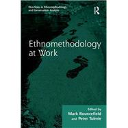 Ethnomethodology at Work by Tolmie,Peter;Rouncefield,Mark, 9781138264533