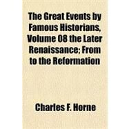 Great Events by Famous Historians, Volume 08 the Later Renaissance; from to the Reformation by Horne, Charles F., 9781153704533