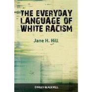 The Everyday Language of White Racism by Hill, Jane H., 9781405184533