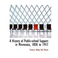 A History of Public-school Support in Minnesota, 1858 to 1917 by Del Plaine, Frances Kelley, 9780554844534