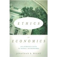 Ethics in Economics: An Introduction to Moral Frameworks by Jonathan B. Wight, 9780804794534