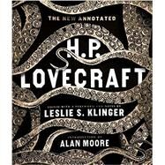 The New Annotated H. P. Lovecraft by Lovecraft, H. P.; Klinger, Leslie S.; Moore, Alan, 9780871404534
