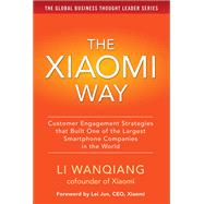 The Xiaomi Way: Customer Engagement Strategies That Built One of the Largest Smartphone Companies in the World by Wanqiang, Li, 9781259584534