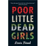 Poor Little Dead Girls by Friend, Lizzie, 9781440584534