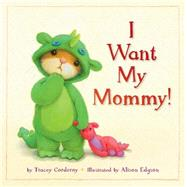 I Want My Mommy! by Corderoy, Tracey; Edgson, Alison, 9781589254534
