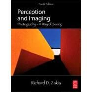 Perception and Imaging: Photography--A Way of Seeing by Zakia; Richard D., 9780240824536