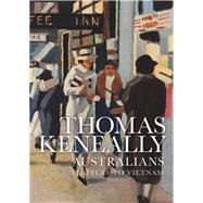 Australians: Flappers to Vietnam by Keneally, Thomas, 9781742374536