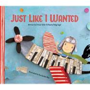 Just Like I Wanted by Keller, Elinoar; Segal, Naama Peleg; Gordon-noy, Aya; Appel, Annette, 9780802854537