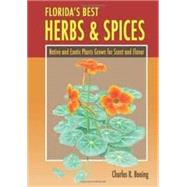 Florida's Best Herbs and Spices : Native and Exotic Plants Grown for Scent and Flavor by Boning, Charles R., 9781561644537