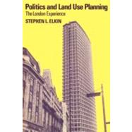 Politics and Land Use Planning: The London Experience by Stephen L. Elkin, 9780521134538
