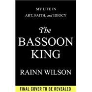 The Bassoon King by Wilson, Rainn, 9780525954538