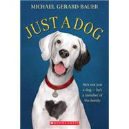 Just a Dog by Bauer, Michael Gerard, 9780545374538